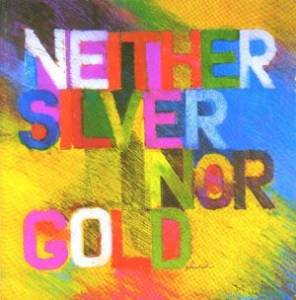 Neither Silver Nor Gold